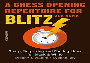 A Chess Opening Repertoire for Blitz   Rapid: Sharp, Surprising and Forcing Lines for Black and White