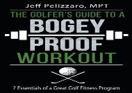 The Golfer s Guide to a Bogey Proof Workout: 7 Essentials to a Great Golf Fitness Program