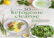The 30-Day Ketogenic Cleanse: Nutritious Low-Carb, High-Fat Paleo Meals to Heal Your Body