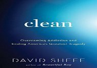 Clean: Overcoming Addiction and Ending America s Greatest Tragedy