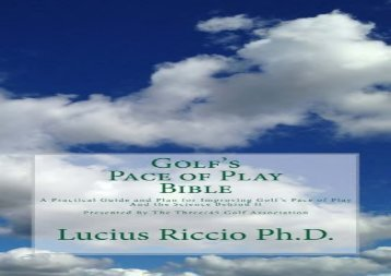 Golf s Pace of Play Bible: A Practical Guide and Plan for Improving Golf s Pace of Play and the Science Behind It