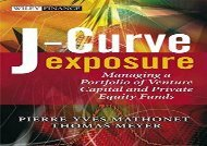 J-Curve Exposure: Managing a Portfolio of Venture Capital and Private Equity Funds (Wiley Finance)