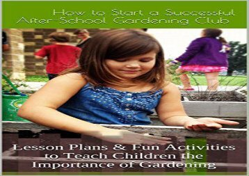 How to Start an After-School Gardening Club: Lesson Plans   Fun Activities to Teach Children the Importance of Gardening