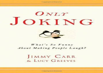 Only Joking: What s So Funny about Making People Laugh?