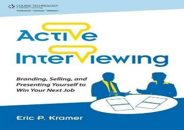 Active Interviewing: Branding, Selling, and Presenting Yourself to Win Your next Job, 1st Edition