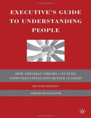 Executive's Guide to Understanding People_ How Freudian Theory Can Turn Good Executives Into Better Leaders