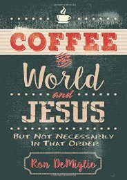 Coffee, the World, and Jesus, but Not Necessarily in That Order (Ron DeMiglio)