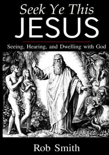 Seek Ye This Jesus: Seeing, Hearing, and Dwelling with God (Robert Smith)