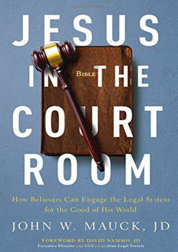 Jesus in the Courtroom: How Believers Can Engage the Legal System for the Good of His World (John W. Mauck  JD)