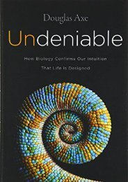 Undeniable: How Biology Confirms Our Intuition That Life Is Designed (Douglas Axe)
