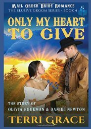 Only My Heart to Give: The Story of Olivia Bookman and Daniel Newton (The Elusive Groom) (Terri Grace)