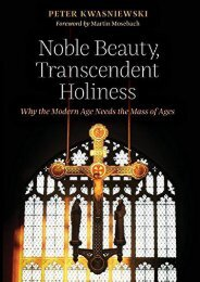 Noble Beauty, Transcendent Holiness: Why the Modern Age Needs the Mass of Ages (Peter Kwasniewski)