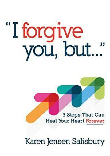 I Forgive You, But...: 3 Steps That Can Heal Your Heart Forever (Karen Jensen Salisbury)