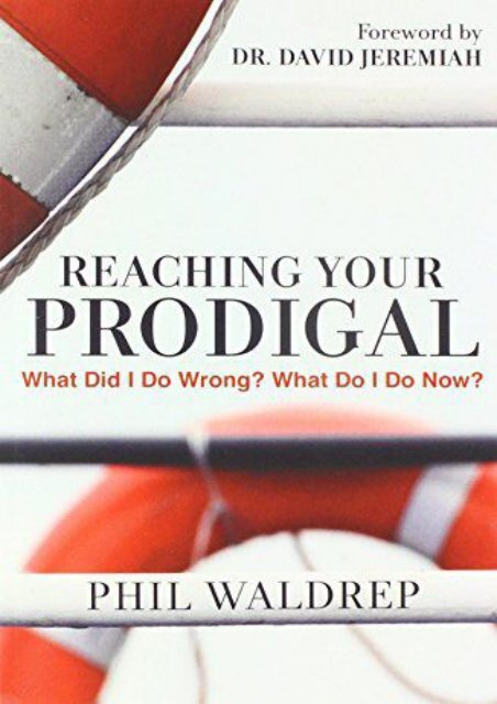 Reaching Your Prodigal: What Did I Do Wrong? What Do I Do Now? (Phil Waldrep)