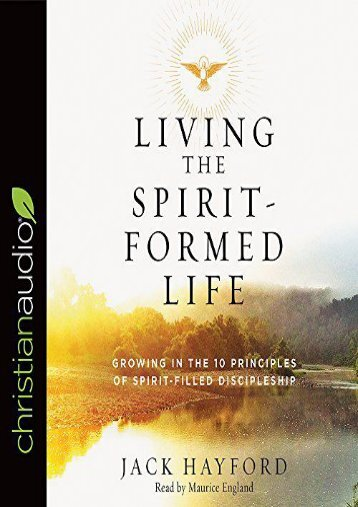 Living the Spirit-Formed Life: Growing in the 10 Principles of Spirit-Filled Discipleship (Jack Hayford)