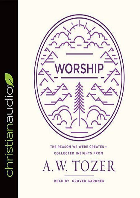 Worship: The Reason We Were Created-Collected Insights from A. W. Tozer (A. W. Tozer)