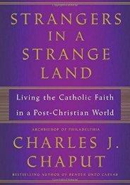 Strangers in a Strange Land: Living the Catholic Faith in a Post-Christian World (Charles J. Chaput)