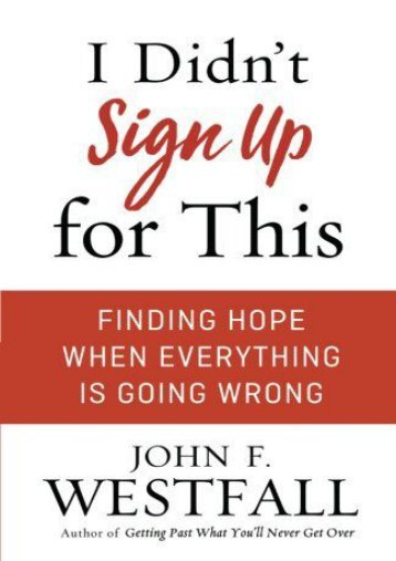 I Didn t Sign Up for This: Finding Hope When Everything Is Going Wrong (John F. Westfall)