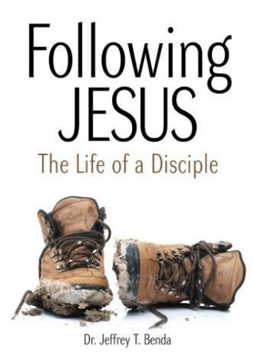Following Jesus: The Life OF A Disciple (Dr. Jeffrey T Benda)