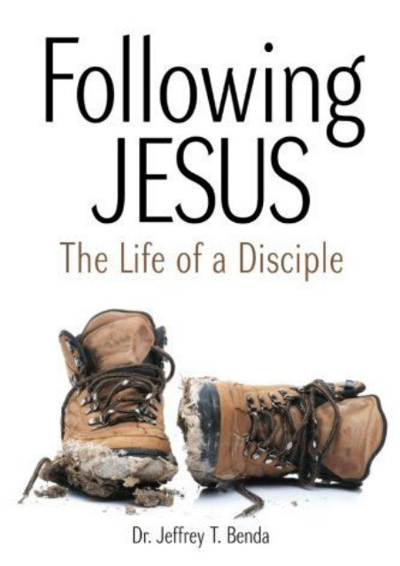 Following Jesus: The Life OF A Disciple (Dr. Jeffrey T Benda)