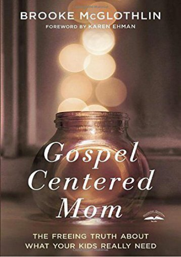 Gospel-Centered Mom: The Freeing Truth About What Your Kids Really Need (Brooke McGlothlin)