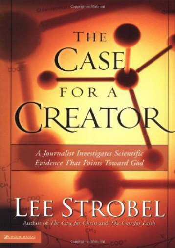 The Case for a Creator: A Journalist Investigates Scientific Evidence That Points Toward God (Lee Strobel)