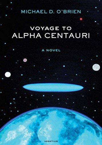 Voyage to Alpha Centauri: A Novel (Michael D. O Brien)