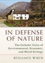 In Defense of Nature: The Catholic Unity of Environmental, Economic, and Moral Ecology (Benjamin Wiker)