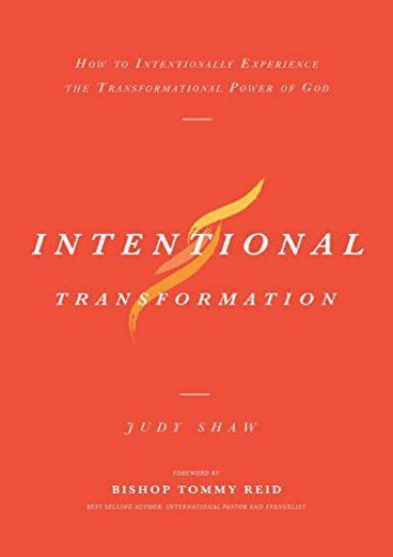 Intentional Transformation: How to Intentionally Experience The Transformational Power of God (Judy Shaw)