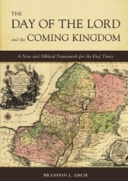The Day of the Lord and the Coming Kingdom: A New and Biblical Framework for the End Times (Brandon L Emch)