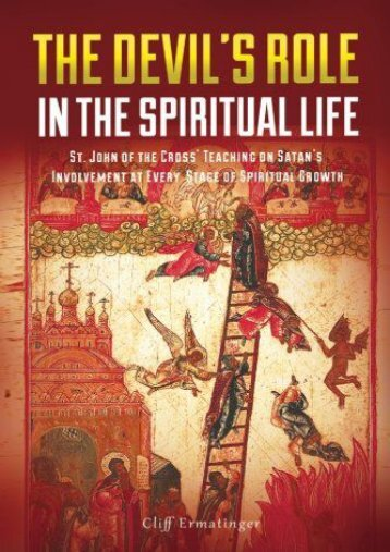 The Devil s Role in the Spiritual Life: St. John of the Cross  Teaching on Satan s Involvement in Every Stage of Spiritual Growth (Cliff Ermatinger)