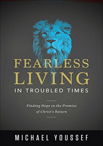 Fearless Living in Troubled Times: Finding Hope in the Promise of Christ s Return (Michael Youssef)
