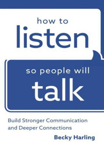 How to Listen So People Will Talk: Build Stronger Communication and Deeper Connections (Becky Harling)