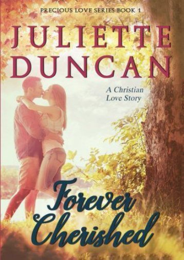 Forever Cherished: A Christian Love Story (Precious Love Series) (Volume 1) (Juliette Duncan)
