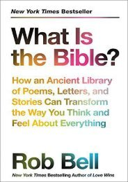 What Is the Bible?: How an Ancient Library of Poems, Letters, and Stories Can Transform the Way You Think and Feel About Everything (Rob Bell)
