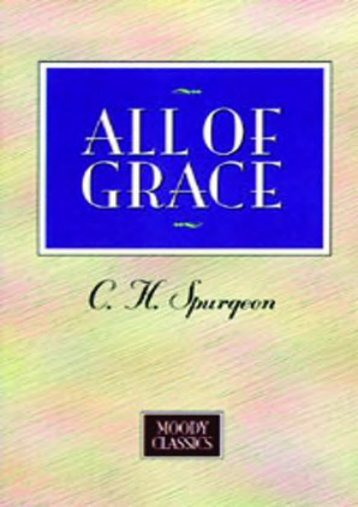 All Of Grace (Moody Classics) (Charles Spurgeon)