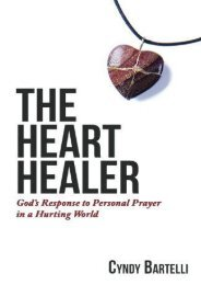The Heart Healer: God s Response to Personal Prayer in a Hurting World (Cyndy Bartelli)