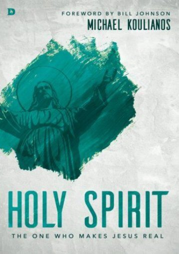 Holy Spirit: The One Who Makes Jesus Real (Michael Koulianos)