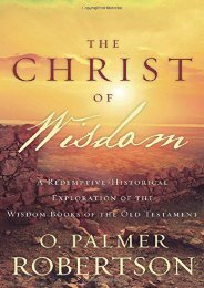 The Christ of Wisdom: A Redemptive-Historical Exploration of the Wisdom Books of the Old Testament (O. Palmer Robertson)