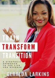 Train Transform Transition: A Strategic Approach to  the Life You Deserve (Geralda Larkins)