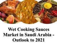 Wet Cooking Sauces Market in Saudi Arabia - Outlook to 2021