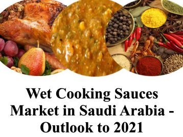 Wet Cooking Sauces Market in Saudi Arabia - Outlook to 2021