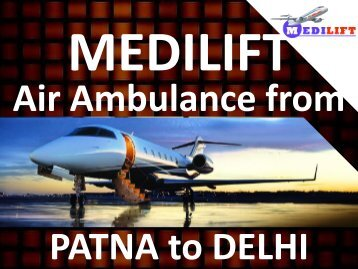 Medilift Reliable Air Ambulance from Patna to Delhi is Available Now