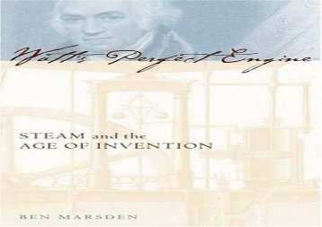 Watt s Perfect Engine: Steam and the Age of Invention (Revolutions in Science)