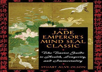 The Jade Emperor s Mind Seal Classic: The Taoist Guide to Health Longevity and Immortality