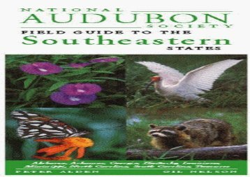 National Audubon Society Regional Guide to the Southeastern States: Alabama, Arkansas, Georgia, Kentucky, Louisiana, Mississippi, North Carolina, ... (National Audubon Society Field Guide) (National Audubon Society)