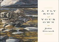 A Fly Rod of Your Own (John Gierach s Fly-fishing Library) (John Gierach)