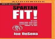 Spartan Fit!: 30 Days. Transform Your Mind. Transform Your Body. Commit to Grit. (Joe De Sena)