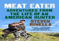 Meat Eater: Adventures from the Life of an American Hunter (Steven Rinella)