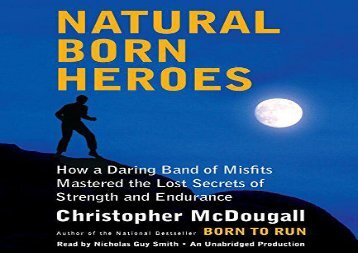 Natural Born Heroes: How a Daring Band of Misfits Mastered the Lost Secrets of Strength and Endurance (Christopher McDougall)